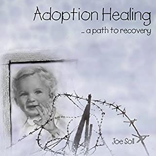 Adoption Healing     ...A Path to Recovery              By:                                                                                                                                 Joe Soll                               Narrated by:                                                                                                                                 Elan O'Connor                      Length: 7 hrs and 43 mins     23 ratings     Overall 3.9