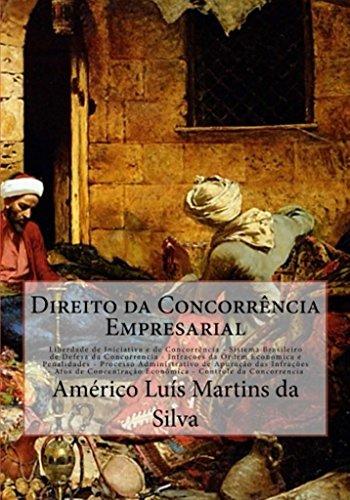 Direito da Concorrencia Empresarial: Sistema Brasileiro de Defesa da Concorrencia - Infracoes da Ordem Economica e Penalidades - Controle da Concorrencia (Direito Econômico)