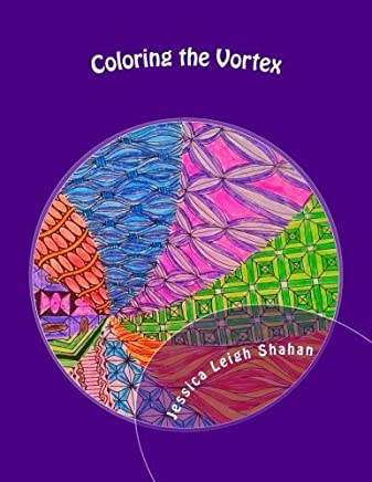 Coloring the Vortex: Adult Coloring Book by Jessica Leigh Shahan (2015-10-13)