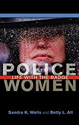 Image: Police Women: Life with the Badge | Hardcover: 176 pages |  by Sandra K. Wells (Author), Betty L. Alt (Author). Publisher: Praeger (September 30, 2005)