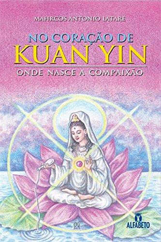 No Coração de Kuan Yin: Onde Nasce a Compaixão