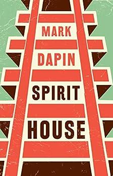 Spirit House by [Mark Dapin]