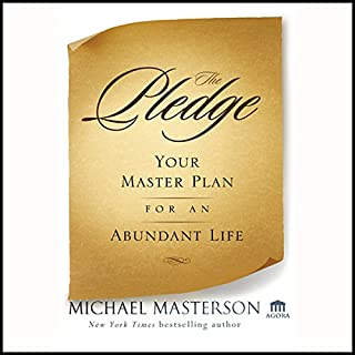 The Pledge     Your Master Plan for an Abundant Life              By:                                                                                                                                 Michael Masterson                               Narrated by:                                                                                                                                 Erik Synnestvedt                      Length: 7 hrs and 29 mins     4 ratings     Overall 4.8