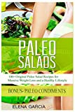 Paleo Salads: 100+ Original Paleo Salad Recipes for Massive Weight Loss and a Healthy Lifestyle...