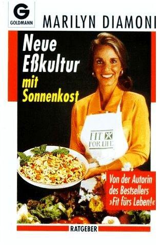 Neue Eßkultur mit Sonnenkost (Mit über 90 Abbildungen) [1. Auflage 1993] (Ernährungs-Ratgeber)