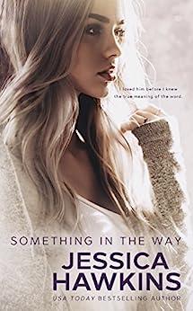 Something in the Way (Something in the Way Series Book 1) by [Jessica Hawkins]