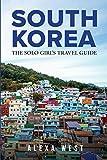South Korea: The Solo Girl s Travel Guide