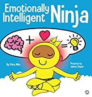 Emotionally Intelligent Ninja: A Children's Book About Developing Emotional Intelligence (EQ) (Ninja Life Hacks)