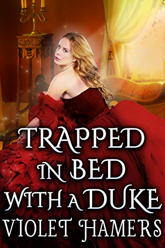 Trapped in Bed with a Duke: A Steamy Historical Regency Romance Novel