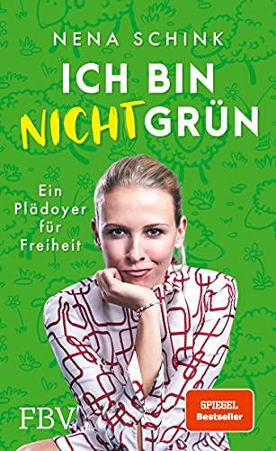 Ich bin nicht grün: Ein Plädoyer für Freiheit (SPIEGEL-Bestseller)