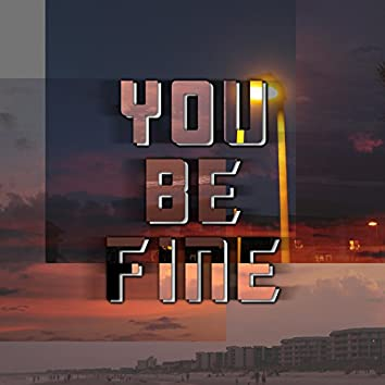 You Be Fine