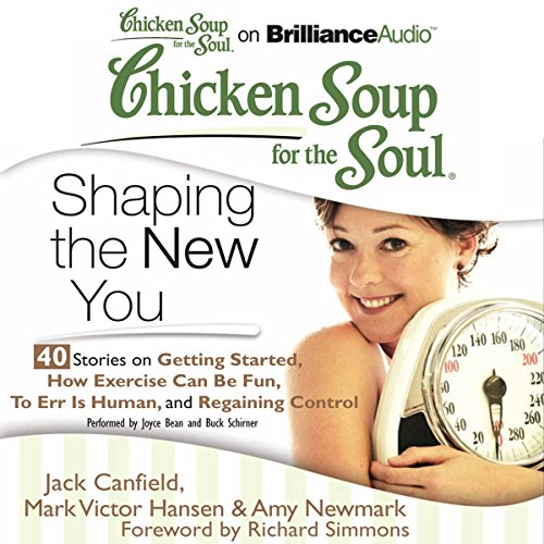 Chicken Soup for the Soul: Shaping the New You - 40 Stories on Getting Started, How Exercise Can Be Fun, To Err Is Human, and Regaining Control audiobook cover art