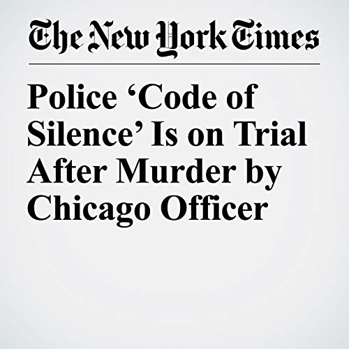 Police 'Code of Silence' Is on Trial After Murder by Chicago Officer audiobook cover art