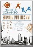 Shanghai (mai dire mai). Come trasferirsi e vivere all'estero