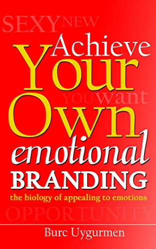 Achieve Your Own Emotional Branding: The Biology of Appealing to Emotions