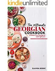 The Ultimate Georgian Cookbook: 111 Dishes from Georgia To Cook Right Now (World Cuisines Book 18)