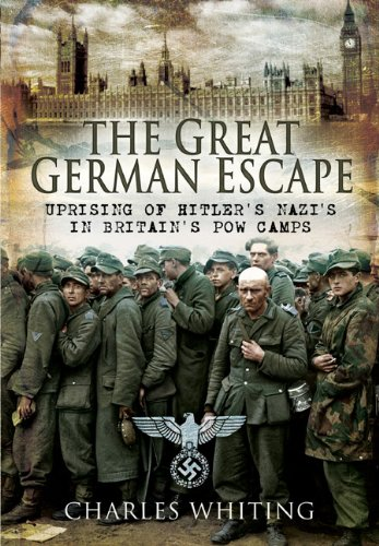 The Great German Escape: Uprising of Hitler's Nazis in Britain's POW Camps