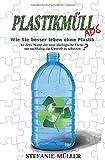 PLASTIKMÜLL ADE : Wie Sie besser leben ohne Plastik: Ist Zero Waste der neue ökologische Trend nachhaltig die Umwelt zu schützen?