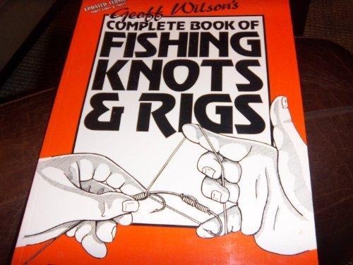 Geoff Wilson's Complete Book of Fishing Knots & Rigs by Geoff Wilson (1998-06-01)
