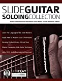 Slide Guitar Soloing Collection: Three Comprehensive Slide Blues Guitar Books in One Definitive Edition (Learn Slide Guitar Book 4) (English Edition)