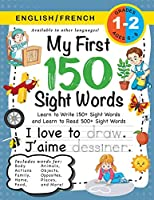 My First 150 Sight Words Workbook: (Ages 6-8) Bilingual (English / French) (Anglais / Français): Learn to Write 150 and Read 500 Sight Words (Body, Actions, Family, Food, Opposites, Numbers, Shapes, Jobs, Places, Nature, Weather, Time and More!)