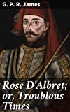 Rose D'Albret; or, Troublous Times (English Edition)