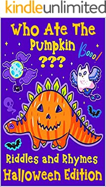 Who Ate The Pumpkin??? Riddles and Rhymes: Halloween Activity Book for Kids Ages 4-8 | Rhyming of Cute Animals With Pumpkin for Girls and Boys | Adorable ... Books, Riddles and Rhymes For Kids)