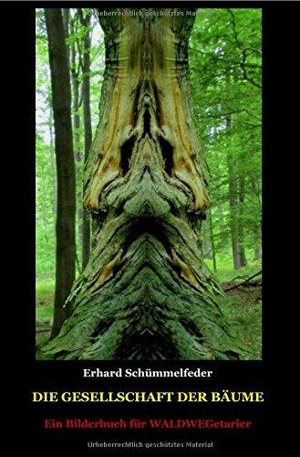 Die Gesellschaft der Bäume: Ein Bilderbuch für WALDWEGetarier