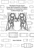 The Role of Anglo-Saxon Great Hall Complexes in Kingdom Formation, in Comparison and in Context AD 500-750
