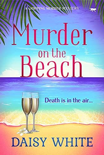 Murder On The Beach: a gripping murder mystery (The Chloe Canton Mystery Series Book 2) by [Daisy White]