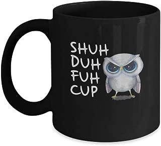 Owl Shuh Duh Fuh Cup owl Coffee Mugs