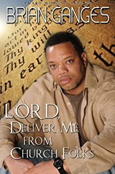 Lord, Deliver Me from Church Folks (Peace In The Storm Publishing Presents) by [Brian Ganges]
