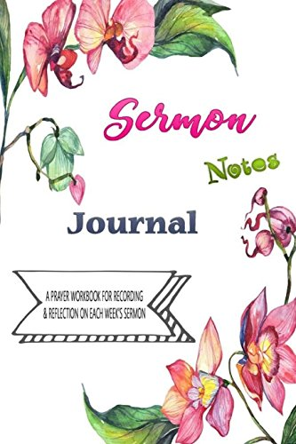 Sermon Notes Journal: A Prayer Workbook For Recording & Reflectioin On Each Week's Sermon: 100 Pages of 6