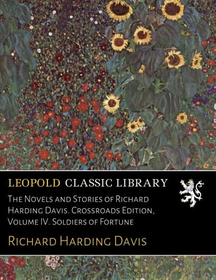 考えハプニング精査The Novels and Stories of Richard Harding Davis. Crossroads Edition, Volume IV. Soldiers of Fortune