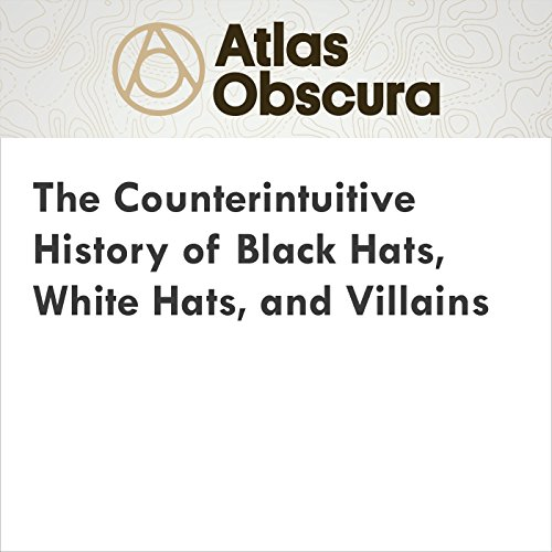 The Counterintuitive History of Black Hats, White Hats, and Villains audiobook cover art