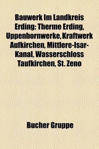 Bauwerk Im Landkreis Erding: Therme Erding, Uppenbornwerke, Kraftwerk Aufkirchen, Mittlere-Isar-Kanal, Wasserschloss Taufkirchen, St. Zeno