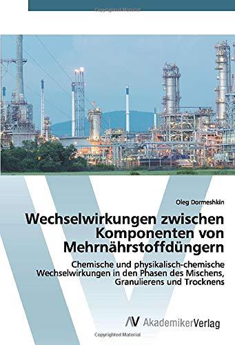 Wechselwirkungen zwischen Komponenten von Mehrnährstoffdüngern: Chemische und physikalisch-chemische Wechselwirkungen in den Phasen des Mischens, Granulierens und Trocknens