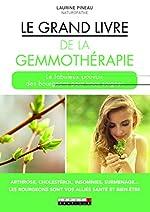 Le grand livre de la gemmothérapie - Le fabuleux pouvoir des bourgeons pour vous soigner de Laurine Pineau
