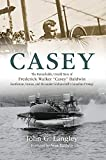 Casey: The Remarkable, Untold Story of Frederick Walker Casey Baldwin: Gentleman, Genius, and Alexander Graham Bell's Protégé