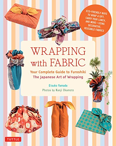 Wrapping with Fabric: Your Complete Guide to Furoshiki - The Japanese Art of Wrapping (English Edition)