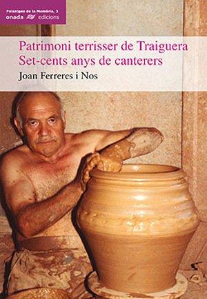 Patrimoni terrisser de Traiguera. Set-cents anys de canterers (Paisatges de la Memòria)