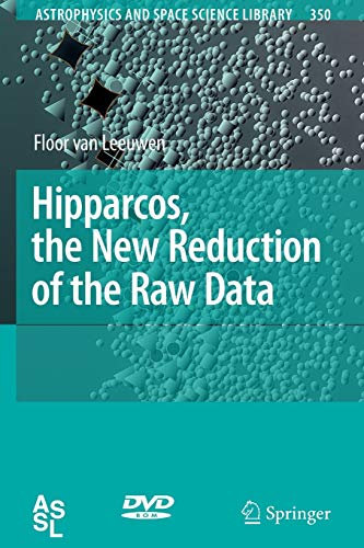Hipparcos, the New Reduction of the Raw Data (Astrophysics and Space Science Library, Band 350)