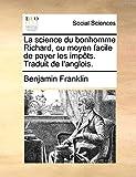 La Science Du Bonhomme Richard, Ou Moyen Facile de Payer Les Impts. Traduit de L'Anglois.