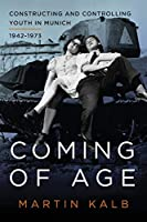 Coming of Age: Constructing and Controlling Youth in Munich, 1942-1973