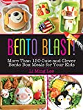 Bento Blast!: More Than 150 Cute and Clever Bento Box Meals for Your Kids