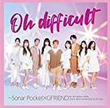 Oh difficult ~Sonar Pocket×GFRIEND 歌詞