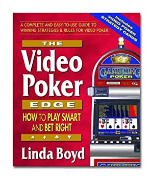 The Video Poker Edge Second Edition  How to Play Smart and Bet Right