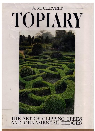 Compare Textbook Prices for Topiary: The Art of Clipping Trees and Ornamental Hedges 1st Edition Edition ISBN 9780881623093 by Clevely, A. M.