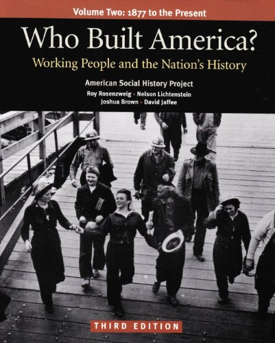 Who Built America? Working People and the Nation's History, Vol. 2: 1877 to the Present