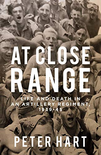 At Close Range: Life and Death in an Artillery Regiment, 1939-45